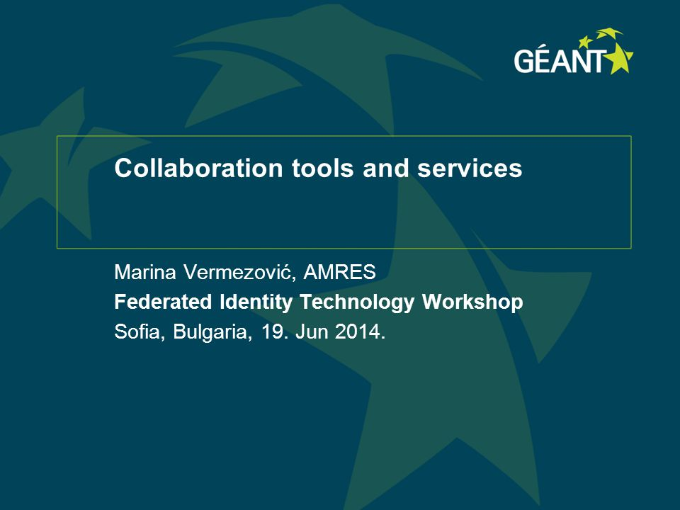 Collaboration tools and services Marina Vermezović, AMRES Federated Identity Technology Workshop Sofia, Bulgaria, 19.