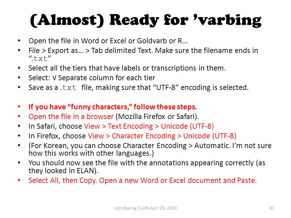 (Almost) Ready for 'varbing Open the file in Word or Excel or Goldvarb or R… File > Export as… > Tab delimited Text.