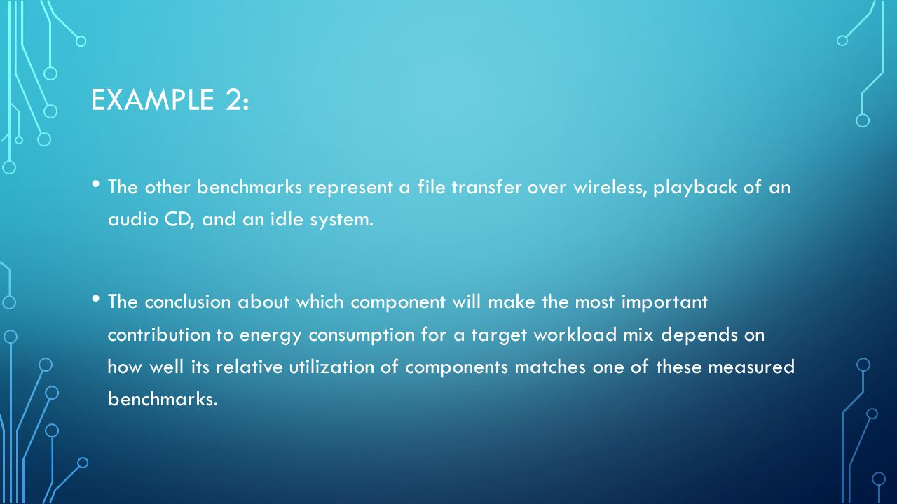 EXAMPLE 2: The other benchmarks represent a file transfer over wireless, playback of an audio CD, and an idle system.
