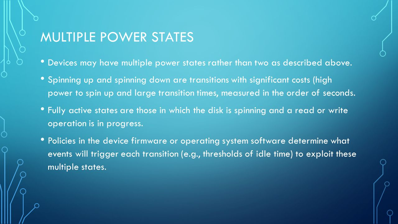 MULTIPLE POWER STATES Devices may have multiple power states rather than two as described above.