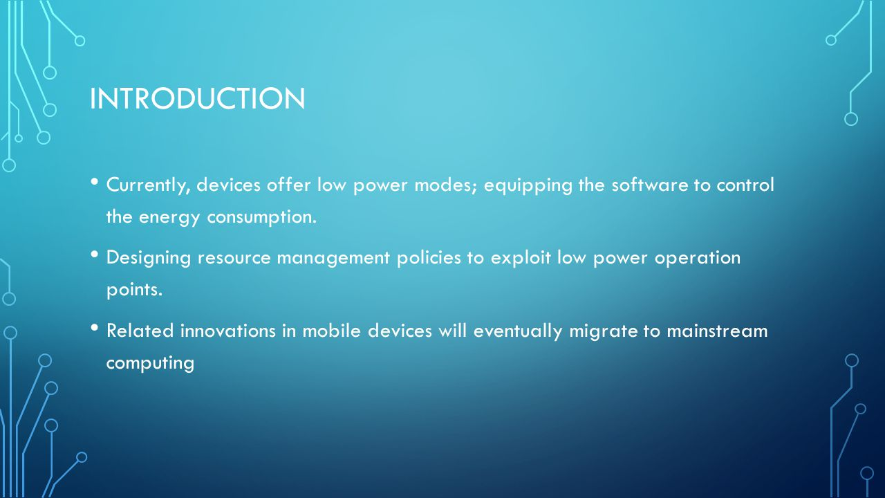 INTRODUCTION Currently, devices offer low power modes; equipping the software to control the energy consumption.