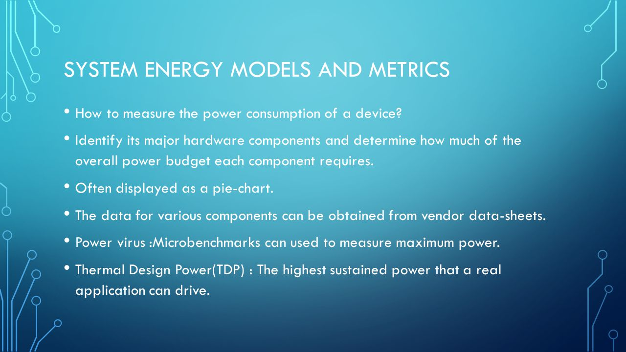 SYSTEM ENERGY MODELS AND METRICS How to measure the power consumption of a device.