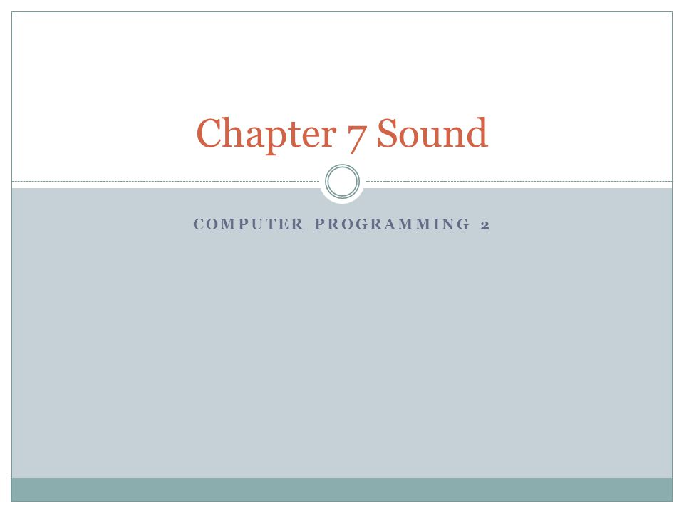 COMPUTER PROGRAMMING 2 Chapter 7 Sound