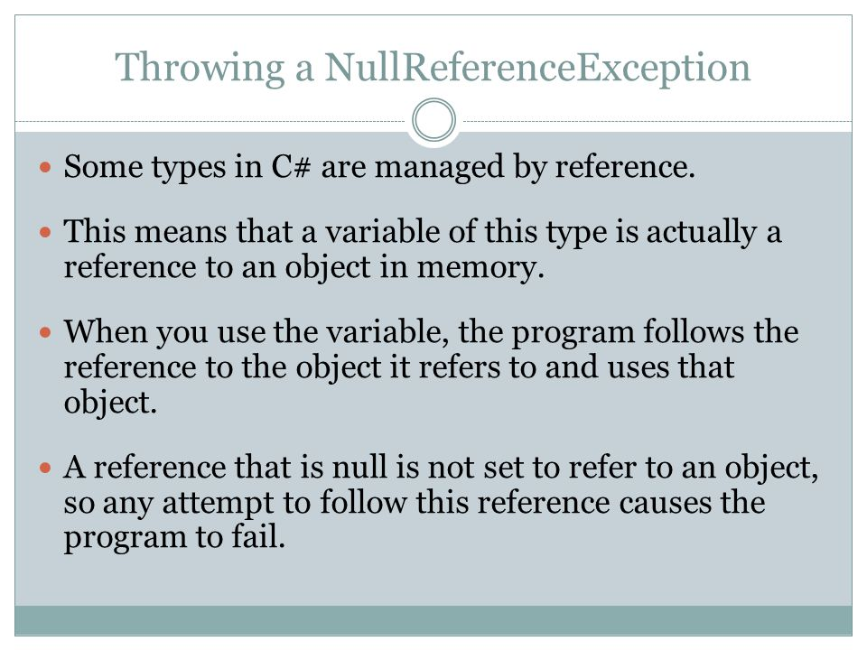 Throwing a NullReferenceException Some types in C# are managed by reference.
