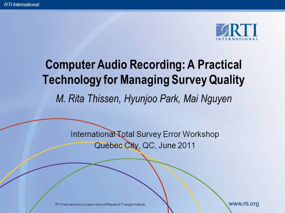 RTI International Addressing Functional Errors  Human error: Data entry mistakes, presentation or mode effects, respondent reactions  Advance warning of mode effects, indications prior to analysis  Additional information about item-level non- response, including both don't know answers and refusals
