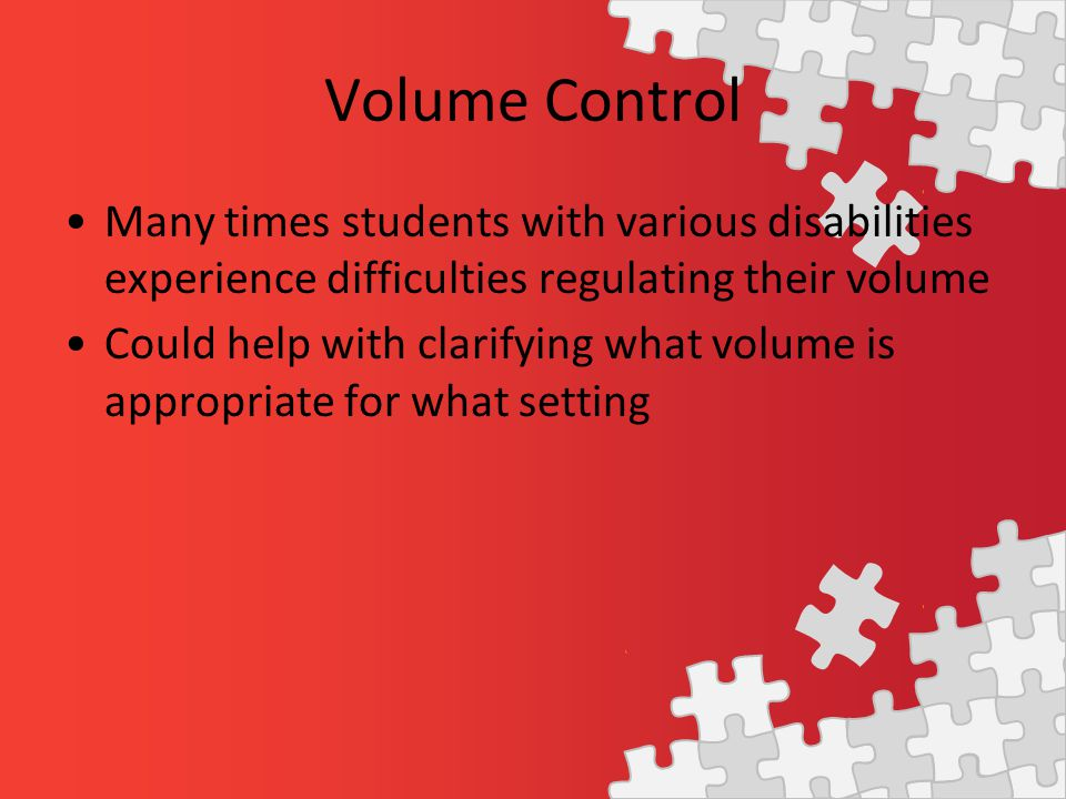 Many times students with various disabilities experience difficulties regulating their volume Could help with clarifying what volume is appropriate for what setting