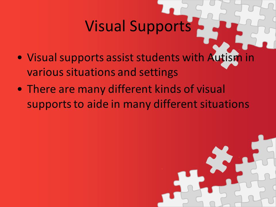 Visual supports assist students with Autism in various situations and settings There are many different kinds of visual supports to aide in many different situations