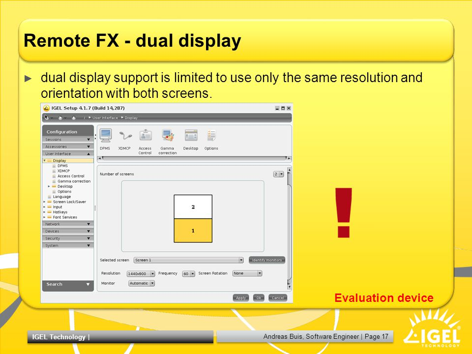 Andreas Buis, Software Engineer | Page 17 IGEL Technology | Remote FX - dual display ► dual display support is limited to use only the same resolution