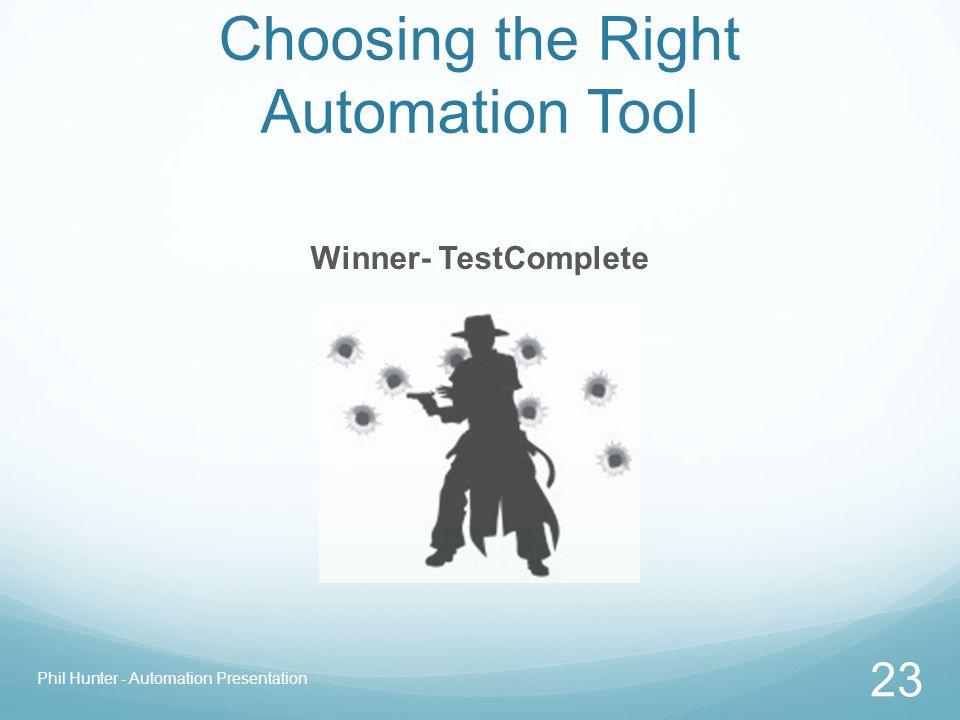 Choosing the Right Automation Tool Winner- TestComplete Phil Hunter - Automation Presentation 23
