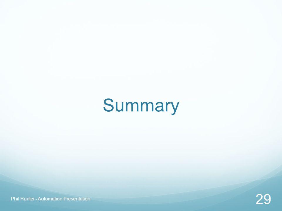 Summary Phil Hunter - Automation Presentation 29