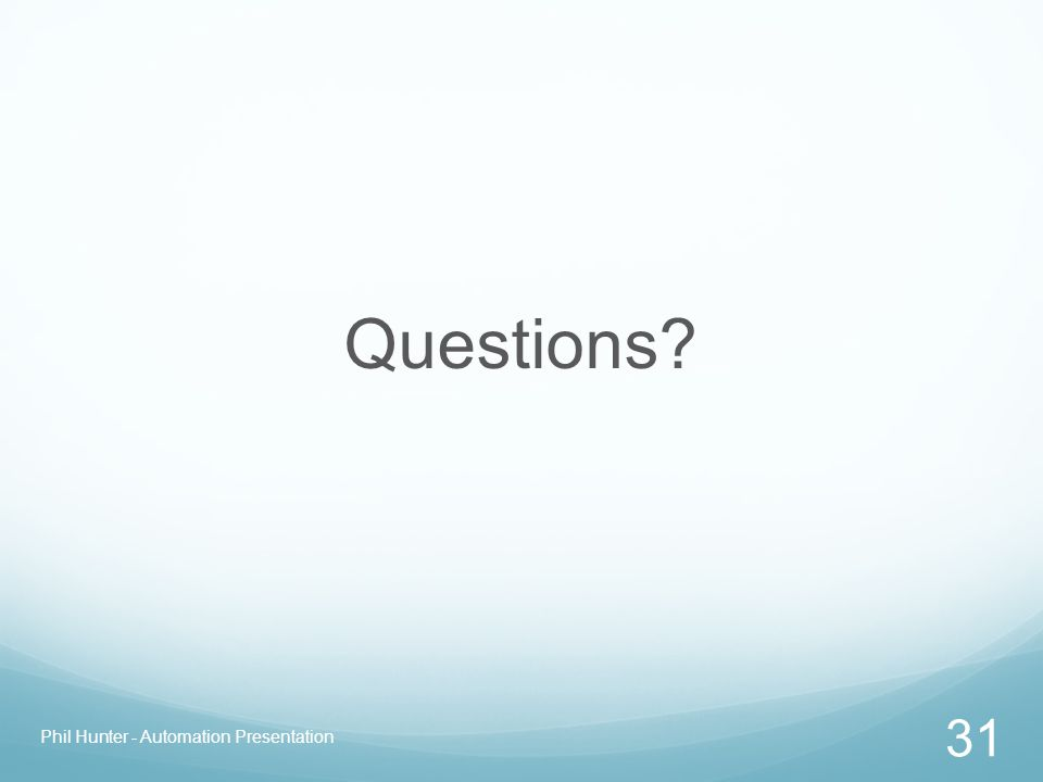 Questions? Phil Hunter - Automation Presentation 31