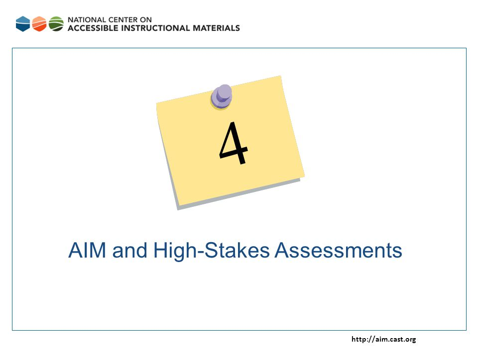 http://aim.cast.org AIM and High-Stakes Assessments 4