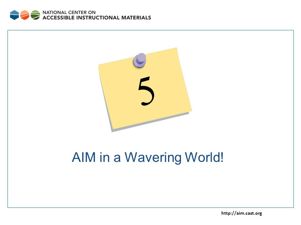 http://aim.cast.org AIM in a Wavering World! 5