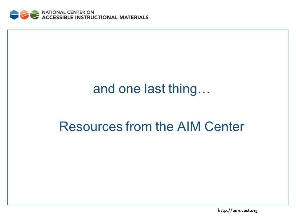 http://aim.cast.org and one last thing… Resources from the AIM Center