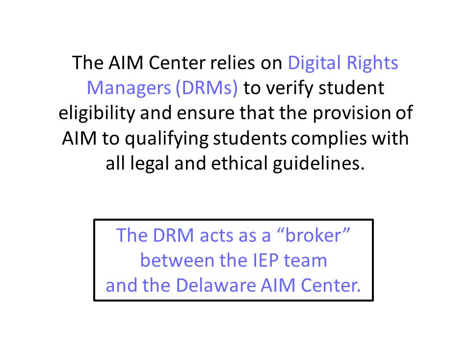 The AIM Center relies on Digital Rights Managers (DRMs) to verify student eligibility and ensure that the provision of AIM to qualifying students complies with all legal and ethical guidelines.