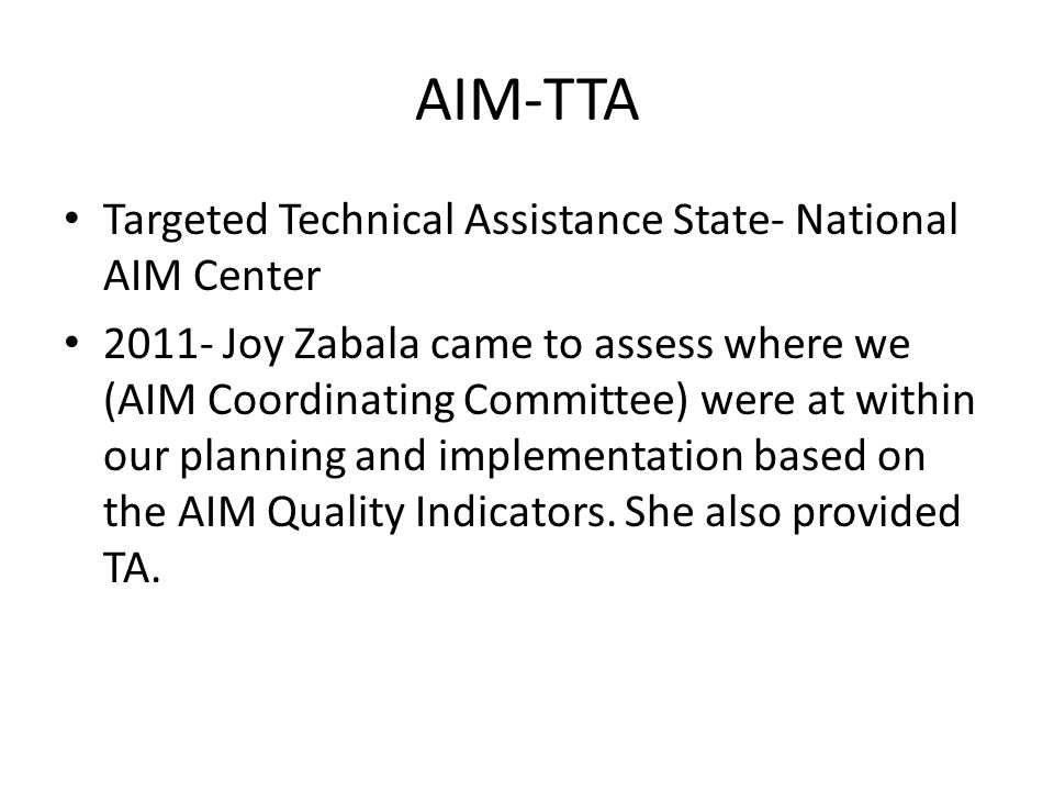 AIM-TTA Targeted Technical Assistance State- National AIM Center 2011- Joy Zabala came to assess where we (AIM Coordinating Committee) were at within our planning and implementation based on the AIM Quality Indicators.