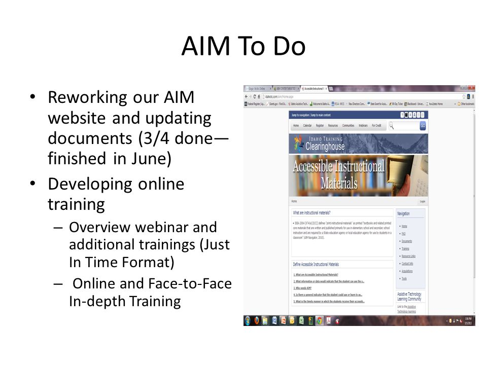 AIM To Do Reworking our AIM website and updating documents (3/4 done— finished in June) Developing online training – Overview webinar and additional trainings (Just In Time Format) – Online and Face-to-Face In-depth Training