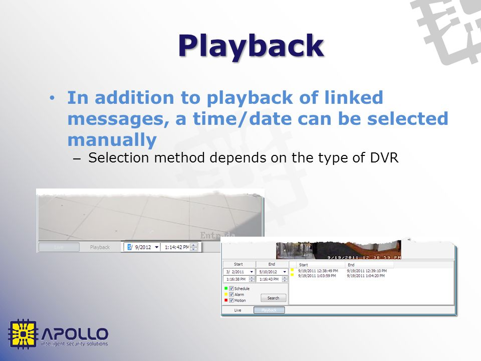Playback In addition to playback of linked messages, a time/date can be selected manually – Selection method depends on the type of DVR