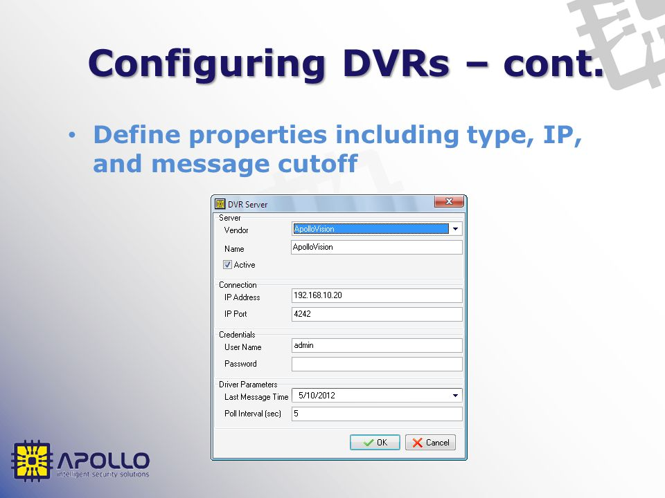 Configuring DVRs – cont. Define properties including type, IP, and message cutoff