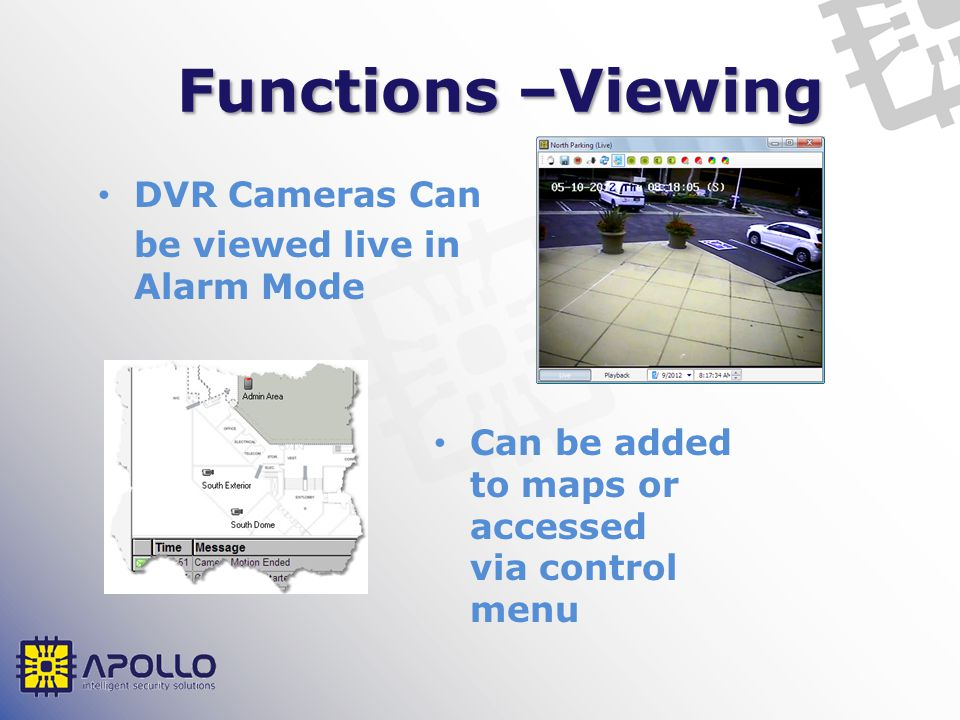 Functions –Viewing DVR Cameras Can be viewed live in Alarm Mode Can be added to maps or accessed via control menu