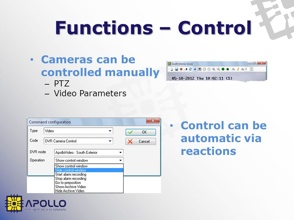 Functions – Control Cameras can be controlled manually – PTZ – Video Parameters Control can be automatic via reactions