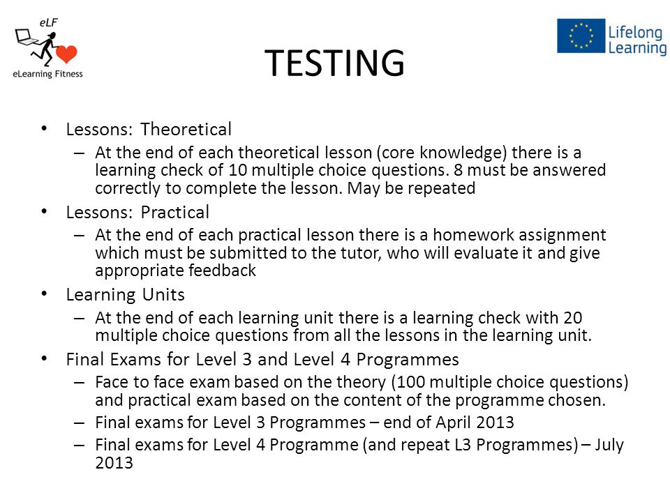 TESTING Lessons: Theoretical – At the end of each theoretical lesson (core knowledge) there is a learning check of 10 multiple choice questions.