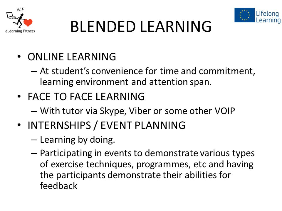 BLENDED LEARNING ONLINE LEARNING – At student's convenience for time and commitment, learning environment and attention span.