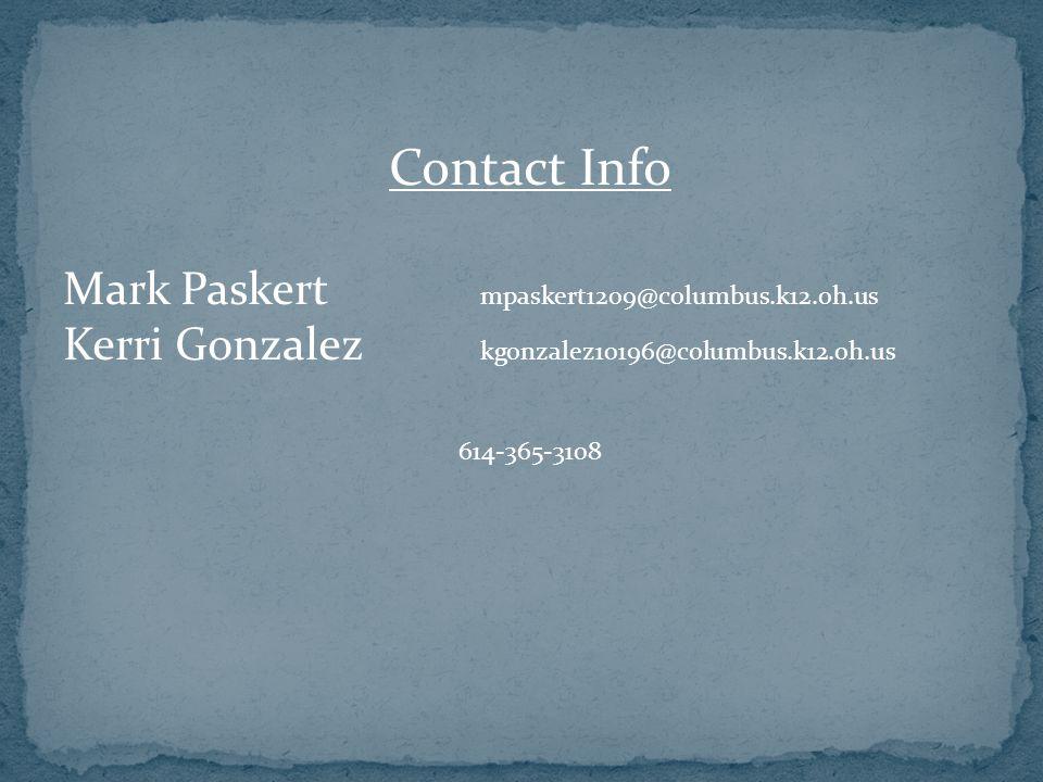 Contact Info Mark Paskert mpaskert1209@columbus.k12.oh.us Kerri Gonzalez kgonzalez10196@columbus.k12.oh.us 614-365-3108