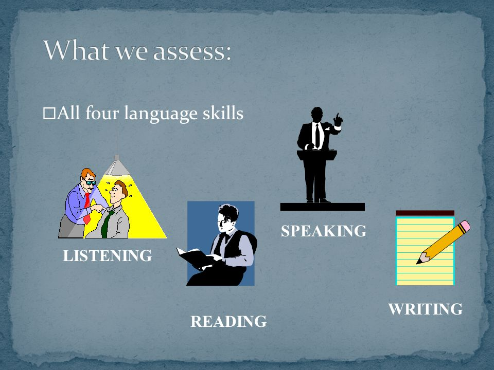 ¨ All four language skills LISTENING SPEAKING READING WRITING