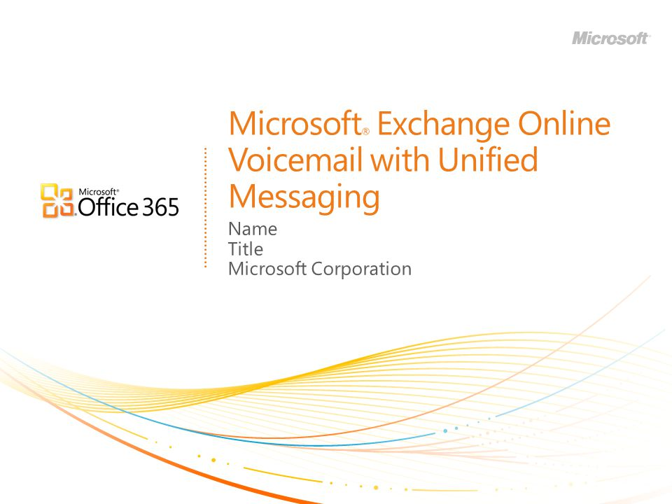 Microsoft ® Exchange Online Voicemail with Unified Messaging Name Title Microsoft Corporation