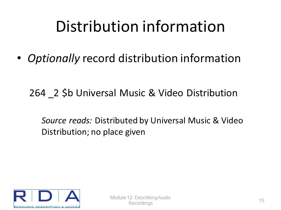 Distribution information Optionally record distribution information 264 _2 $b Universal Music & Video Distribution Source reads: Distributed by Universal Music & Video Distribution; no place given Module 12.