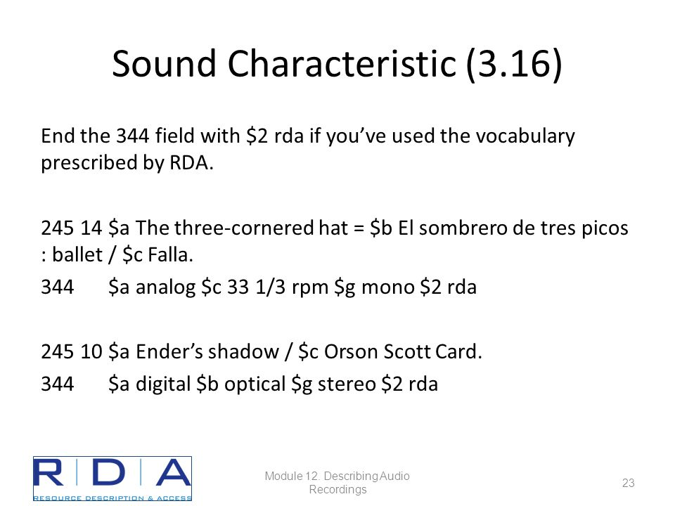 Sound Characteristic (3.16) End the 344 field with $2 rda if you've used the vocabulary prescribed by RDA.