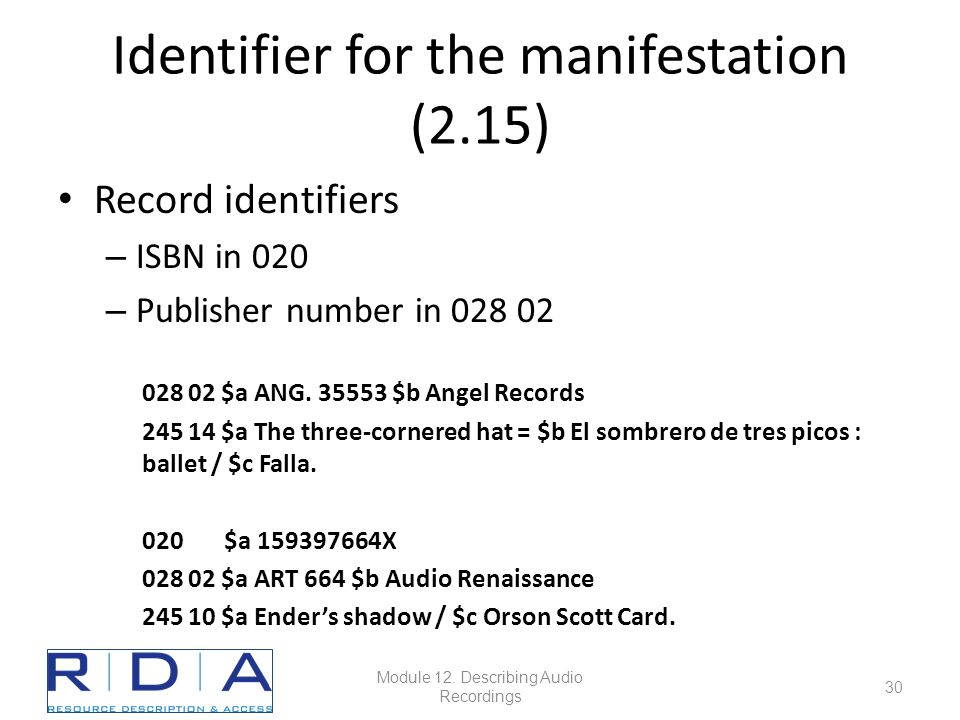 Identifier for the manifestation (2.15) Record identifiers – ISBN in 020 – Publisher number in 028 02 028 02 $a ANG.