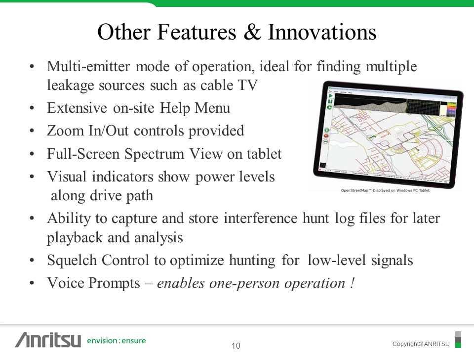 Copyright© ANRITSU Other Features & Innovations Multi-emitter mode of operation, ideal for finding multiple leakage sources such as cable TV Extensive