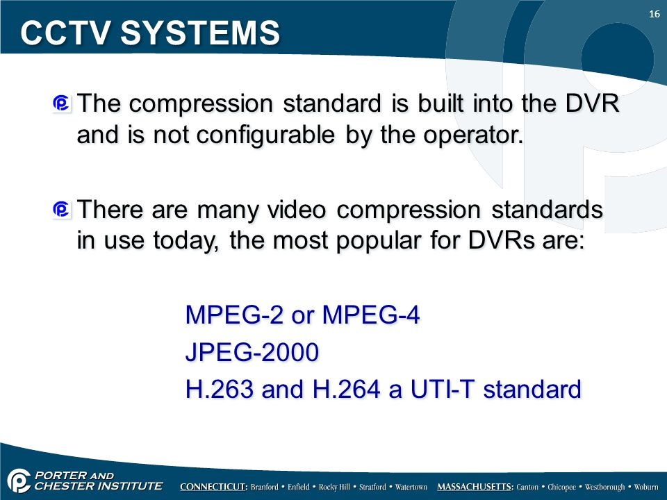 16 CCTV SYSTEMS The compression standard is built into the DVR and is not configurable by the operator.