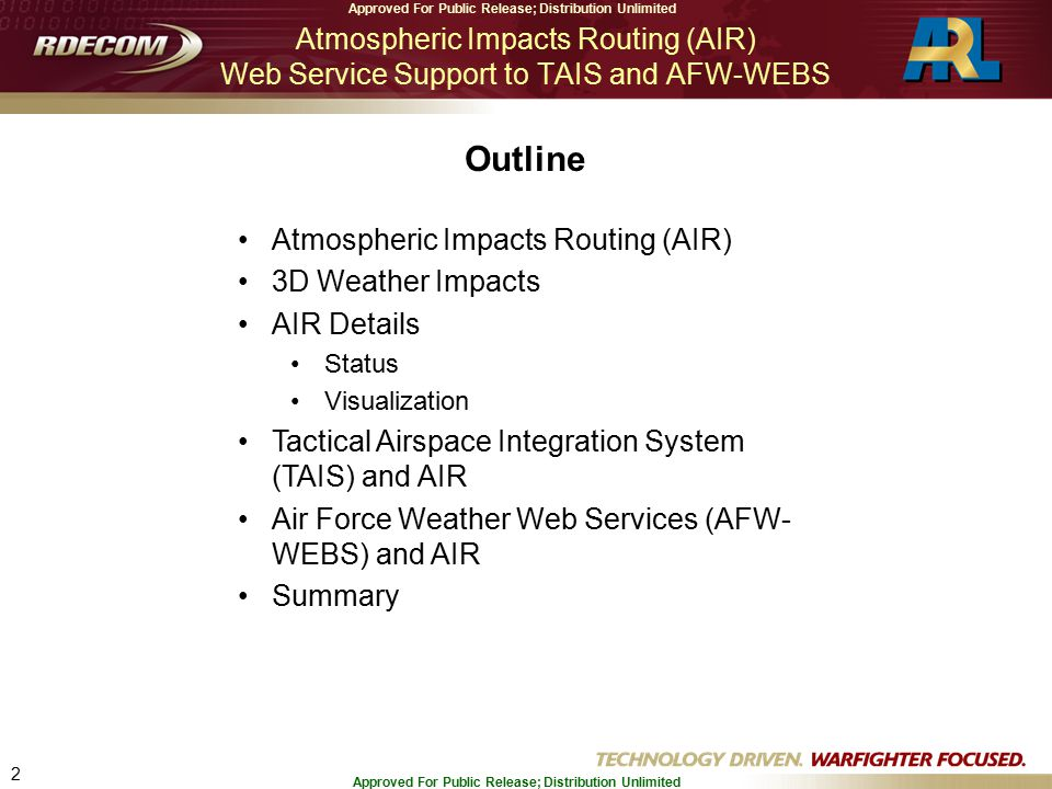 2 Approved For Public Release; Distribution Unlimited Atmospheric Impacts Routing (AIR) 3D Weather Impacts AIR Details Status Visualization Tactical Airspace Integration System (TAIS) and AIR Air Force Weather Web Services (AFW- WEBS) and AIR Summary Outline Atmospheric Impacts Routing (AIR) Web Service Support to TAIS and AFW-WEBS