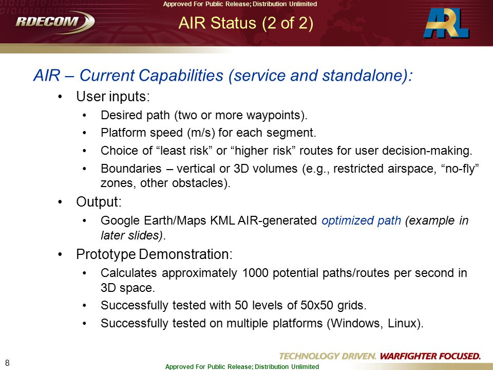 8 Approved For Public Release; Distribution Unlimited AIR Status (2 of 2) AIR – Current Capabilities (service and standalone): User inputs: Desired path (two or more waypoints).