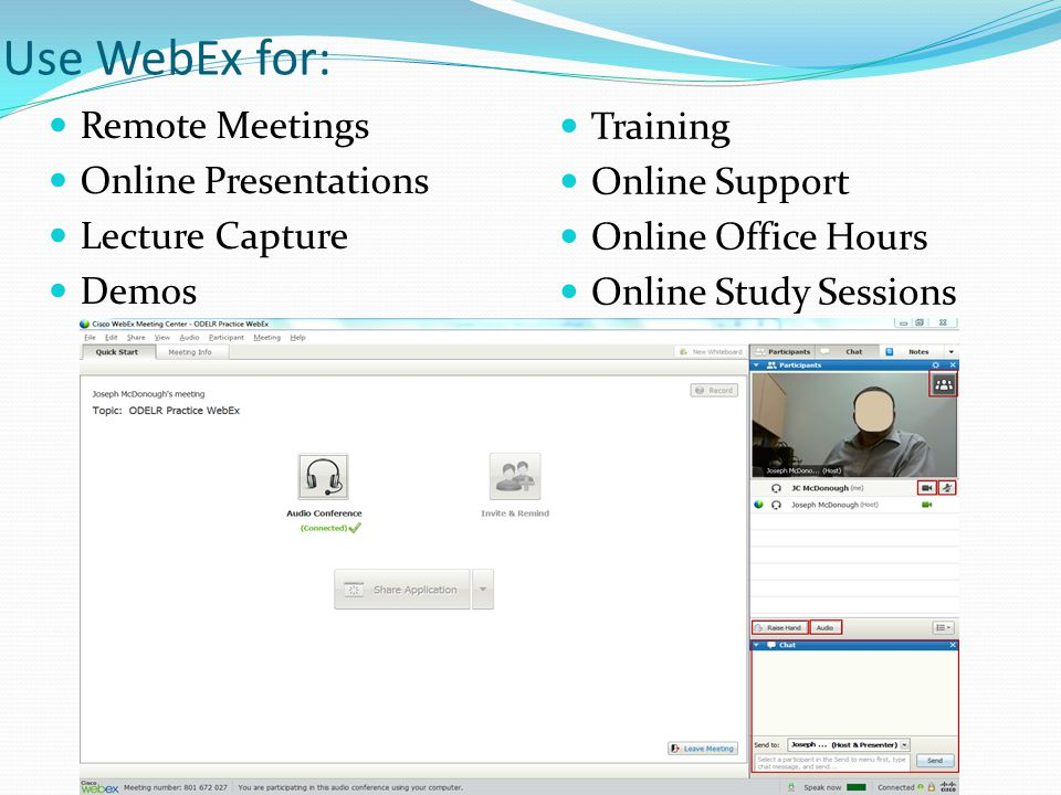 Use WebEx for: Remote Meetings Online Presentations Lecture Capture Demos Training Online Support Online Office Hours Online Study Sessions