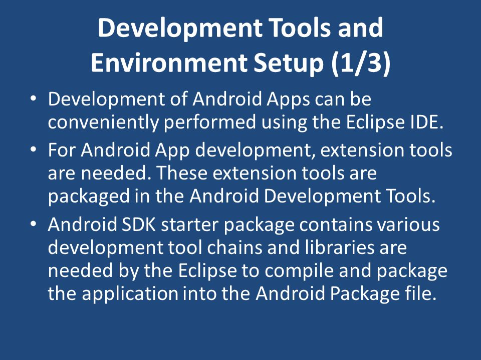 Development Tools and Environment Setup (1/3) Development of Android Apps can be conveniently performed using the Eclipse IDE. For Android App develop