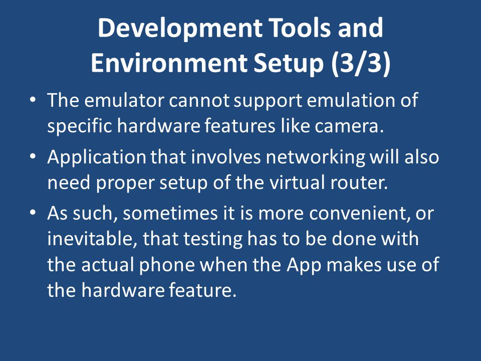 Development Tools and Environment Setup (3/3) The emulator cannot support emulation of specific hardware features like camera. Application that involv