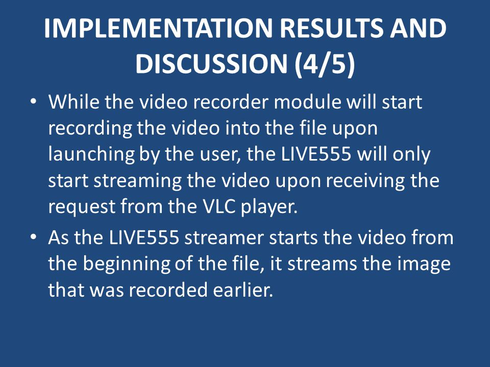 IMPLEMENTATION RESULTS AND DISCUSSION (4/5) While the video recorder module will start recording the video into the file upon launching by the user, t