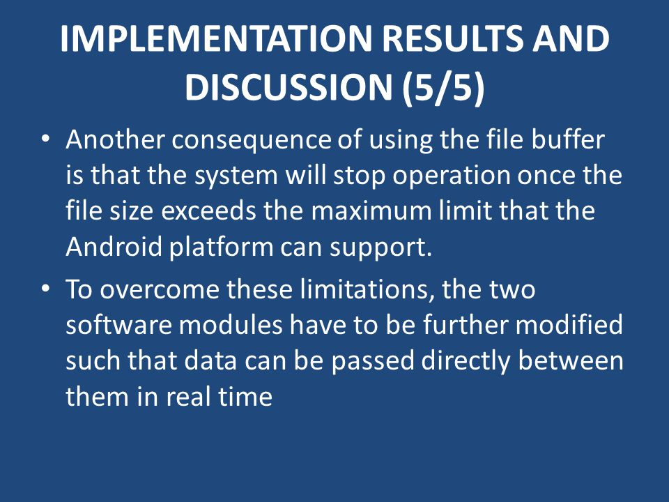 IMPLEMENTATION RESULTS AND DISCUSSION (5/5) Another consequence of using the file buffer is that the system will stop operation once the file size exc