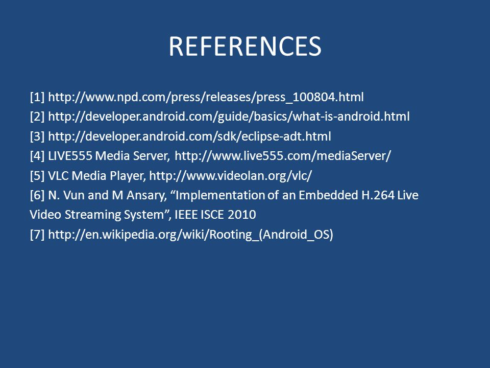 REFERENCES [1] http://www.npd.com/press/releases/press_100804.html [2] http://developer.android.com/guide/basics/what-is-android.html [3] http://devel