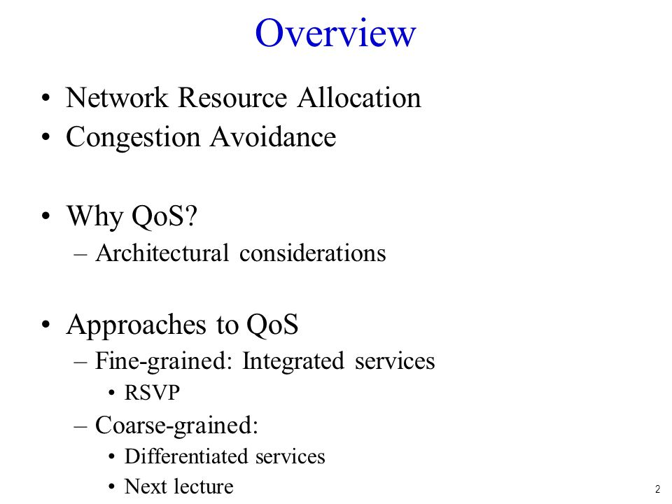 2 Overview Network Resource Allocation Congestion Avoidance Why QoS.