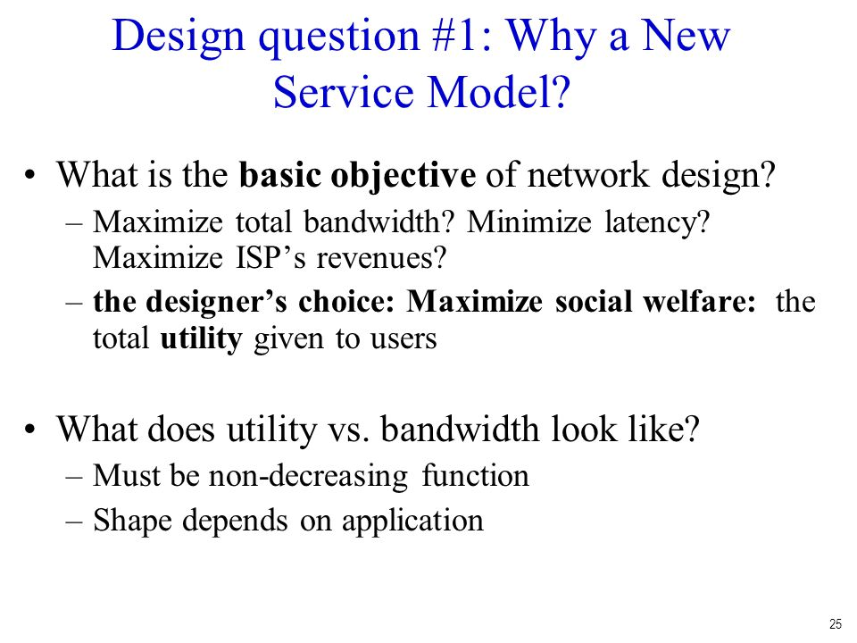 25 Design question #1: Why a New Service Model.What is the basic objective of network design.
