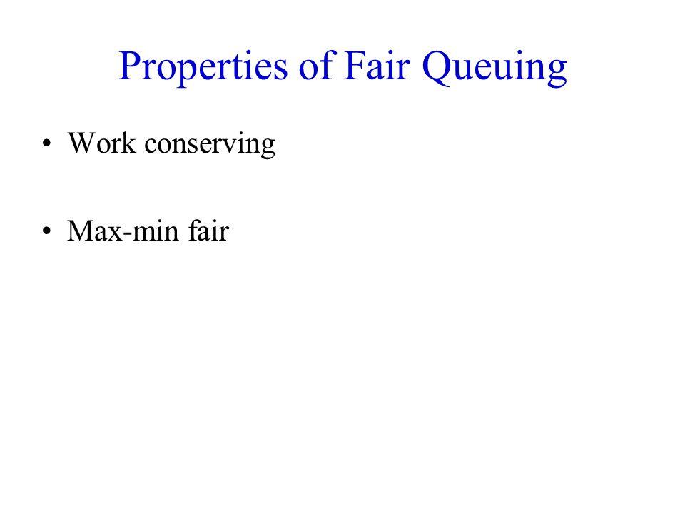 Properties of Fair Queuing Work conserving Max-min fair