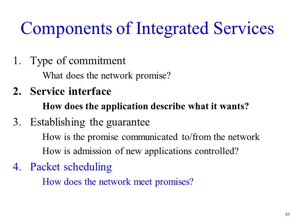 61 Components of Integrated Services 1.Type of commitment What does the network promise.
