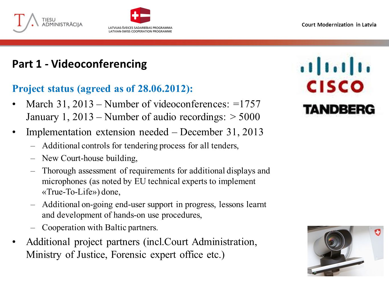 Court Modernization in Latvia Part 1 - Videoconferencing Project status (agreed as of 28.06.2012): March 31, 2013 – Number of videoconferences: =1757