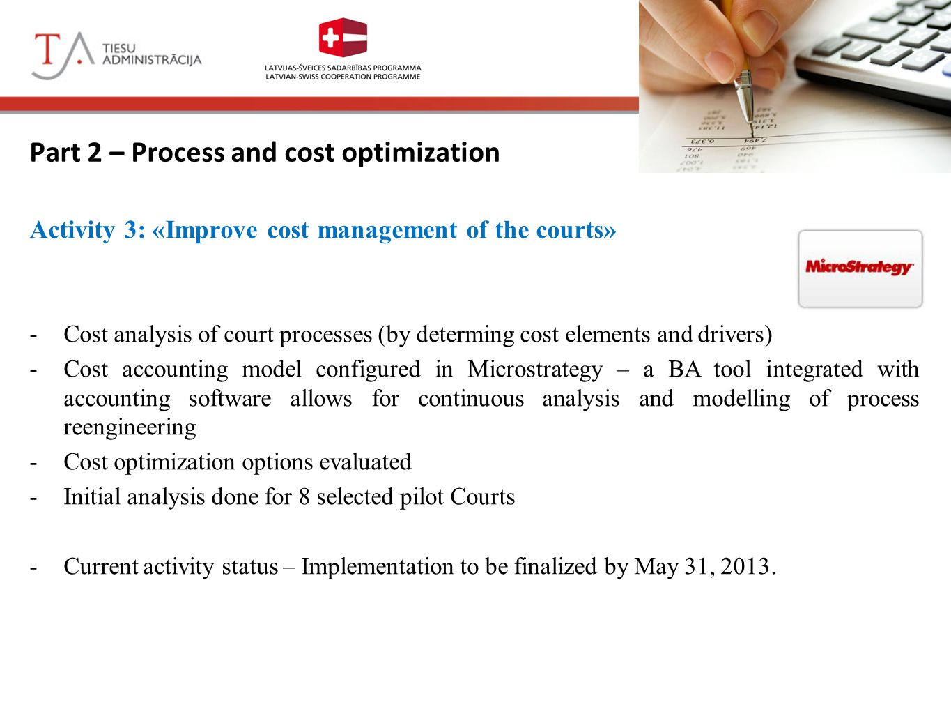 Court Modernization in Latvia Part 2 – Process and cost optimization Activity 3: «Improve cost management of the courts» -Cost analysis of court proce