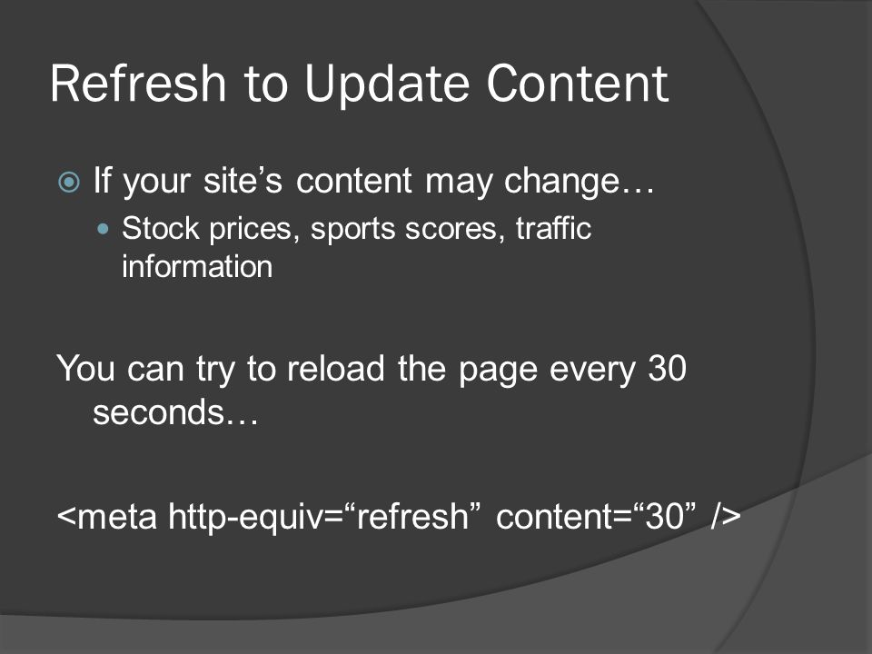 Redirect to New Content  If your site's content has moved… Site redesign, newer information You can redirect to another page…